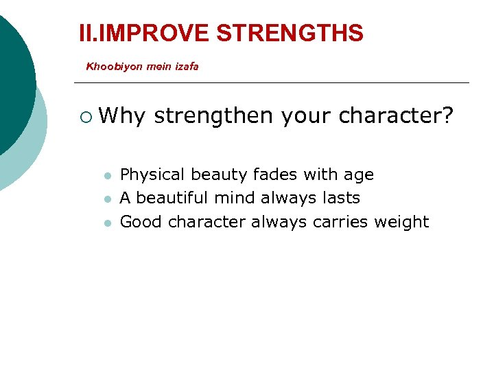 II. IMPROVE STRENGTHS Khoobiyon mein izafa ¡ Why l l l strengthen your character?