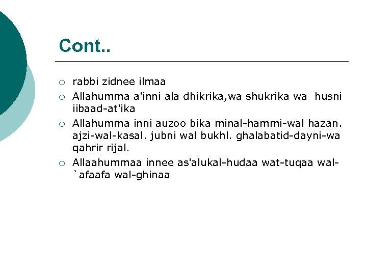 Cont. . ¡ ¡ rabbi zidnee ilmaa Allahumma a'inni ala dhikrika, wa shukrika wa