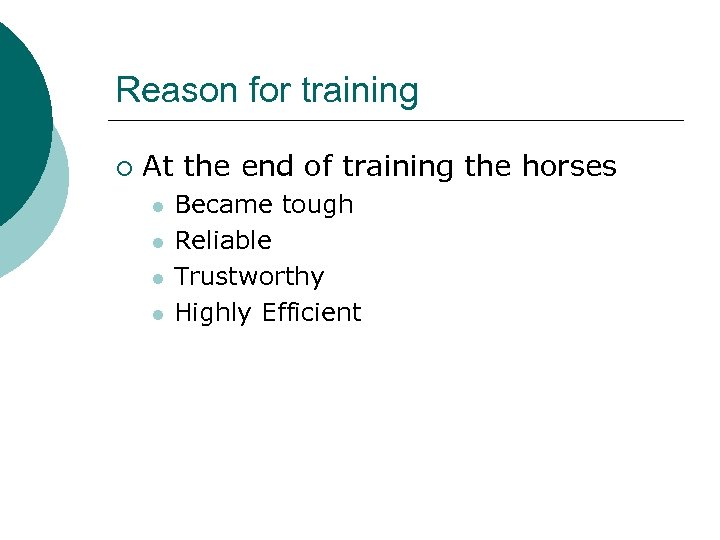 Reason for training ¡ At the end of training the horses l l Became