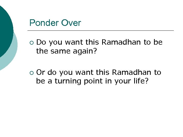 Ponder Over ¡ ¡ Do you want this Ramadhan to be the same again?