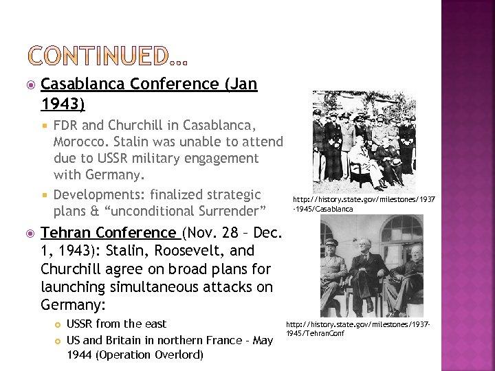 Casablanca Conference (Jan 1943) FDR and Churchill in Casablanca, Morocco. Stalin was unable