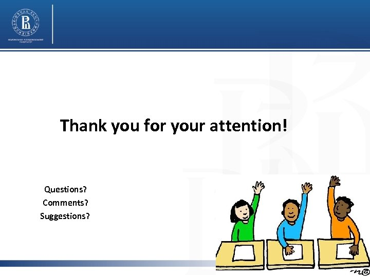 Thank you for your attention! Questions? Comments? Suggestions?