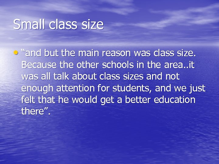 "Small class size • ""and but the main reason was class size. Because the"