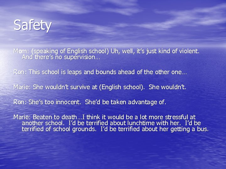 Safety Mom: (speaking of English school) Uh, well, it's just kind of violent. And