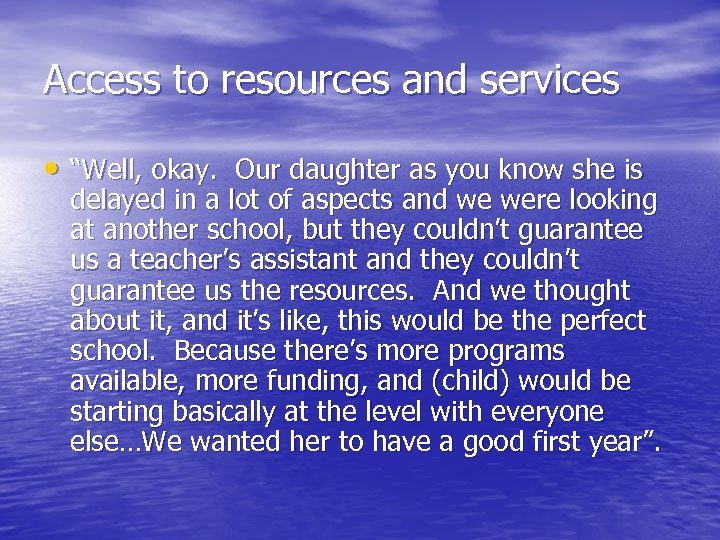 "Access to resources and services • ""Well, okay. Our daughter as you know she"