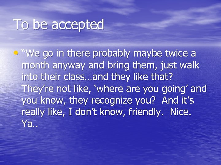 "To be accepted • ""We go in there probably maybe twice a month anyway"