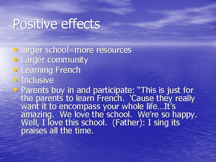 Positive effects • larger school=more resources • Larger community • Learning French • Inclusive