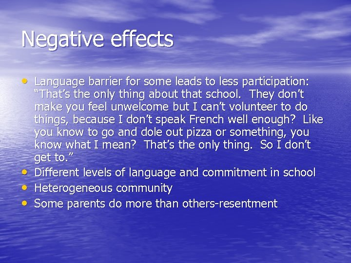 Negative effects • Language barrier for some leads to less participation: • • •