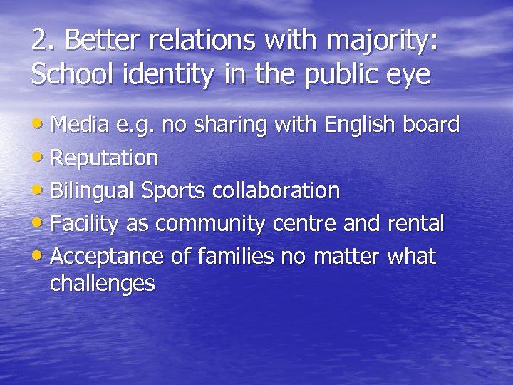 2. Better relations with majority: School identity in the public eye • Media e.