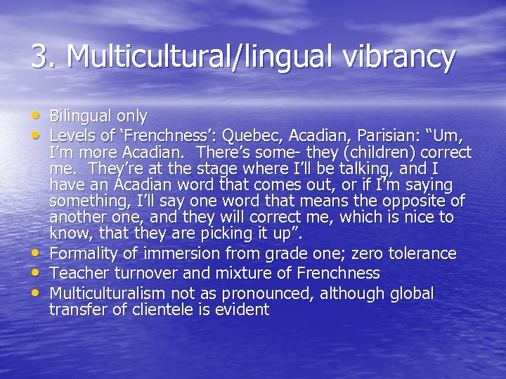"3. Multicultural/lingual vibrancy • Bilingual only • Levels of 'Frenchness': Quebec, Acadian, Parisian: ""Um,"