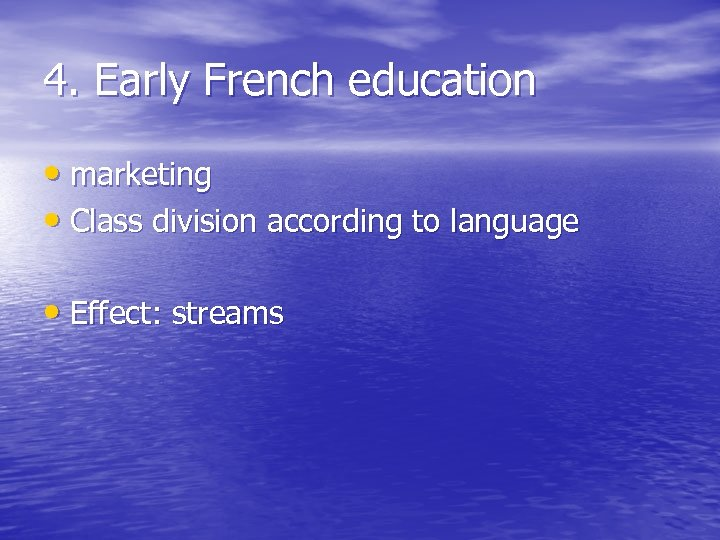 4. Early French education • marketing • Class division according to language • Effect: