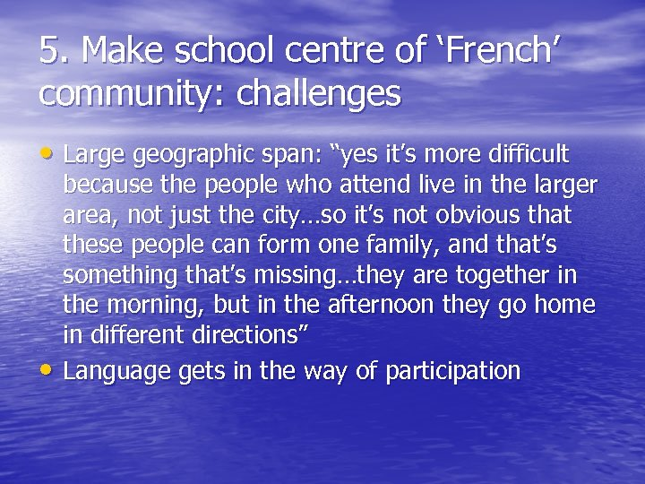 "5. Make school centre of 'French' community: challenges • Large geographic span: ""yes it's"