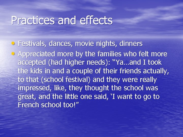 Practices and effects • Festivals, dances, movie nights, dinners • Appreciated more by the