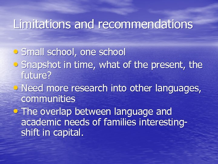 Limitations and recommendations • Small school, one school • Snapshot in time, what of