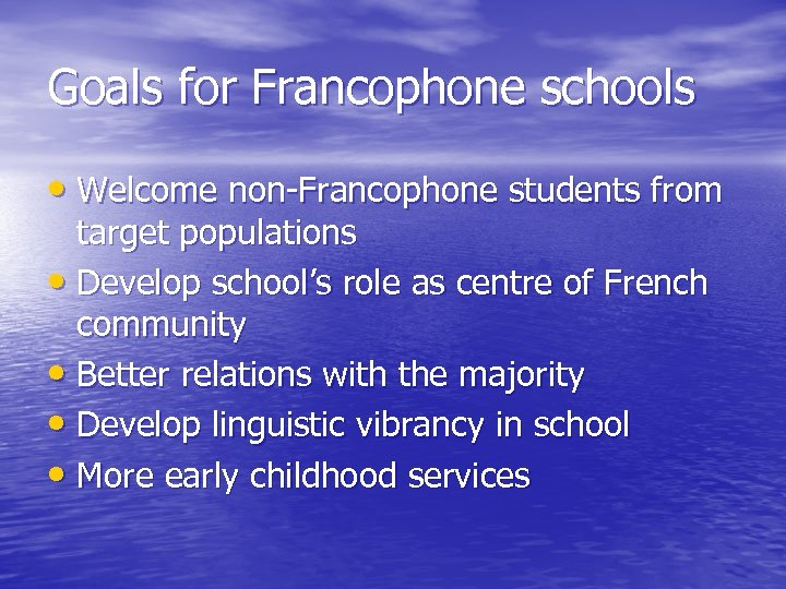 Goals for Francophone schools • Welcome non-Francophone students from target populations • Develop school's
