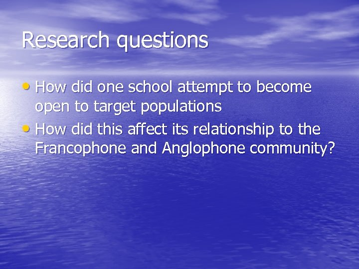 Research questions • How did one school attempt to become open to target populations