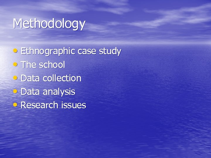 Methodology • Ethnographic case study • The school • Data collection • Data analysis