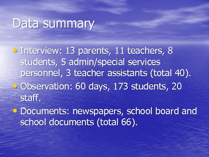 Data summary • Interview: 13 parents, 11 teachers, 8 students, 5 admin/special services personnel,