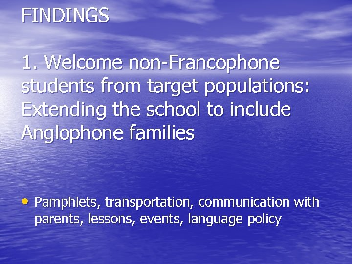 FINDINGS 1. Welcome non-Francophone students from target populations: Extending the school to include Anglophone