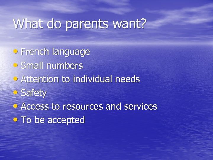 What do parents want? • French language • Small numbers • Attention to individual