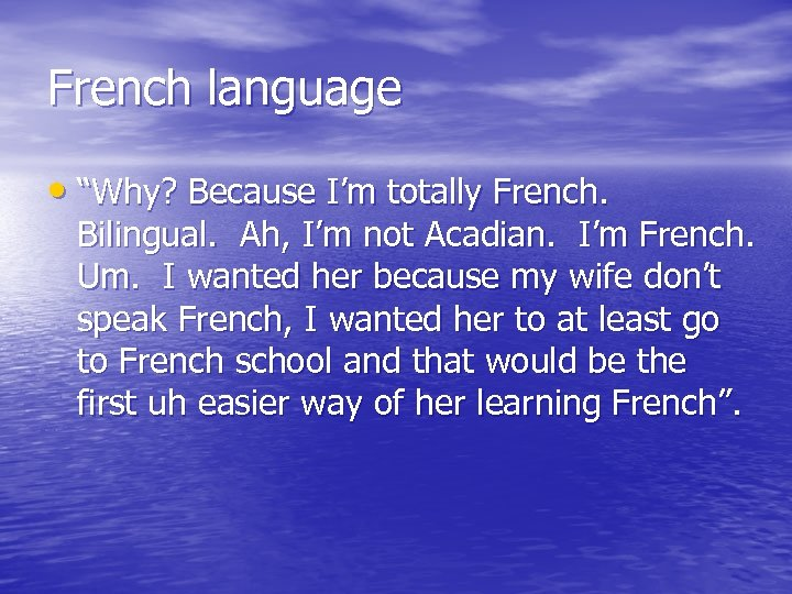 "French language • ""Why? Because I'm totally French. Bilingual. Ah, I'm not Acadian. I'm"