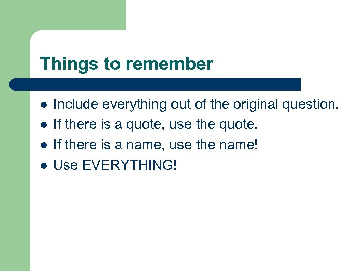 Things to remember l l Include everything out of the original question. If there