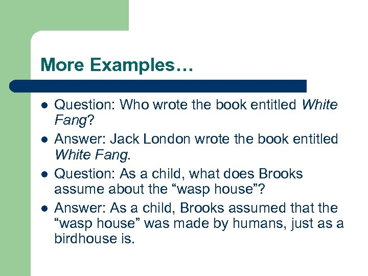 More Examples… l l Question: Who wrote the book entitled White Fang? Answer: Jack