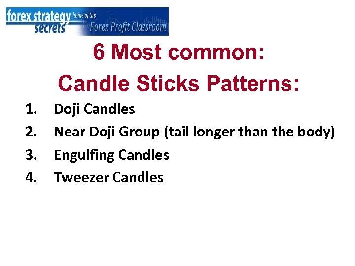 6 Most common: Candle Sticks Patterns: 1. 2. 3. 4. Doji Candles Near Doji