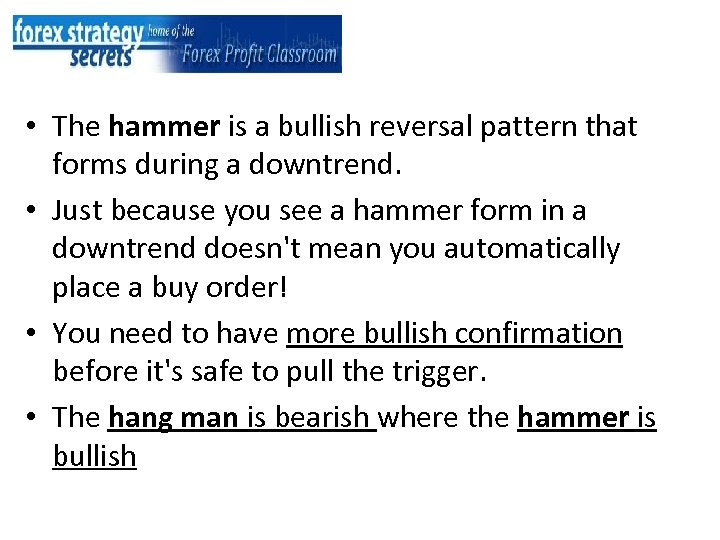 • The hammer is a bullish reversal pattern that forms during a downtrend.