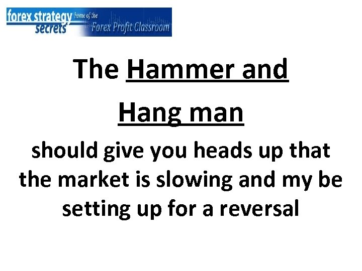 The Hammer and Hang man should give you heads up that the market is