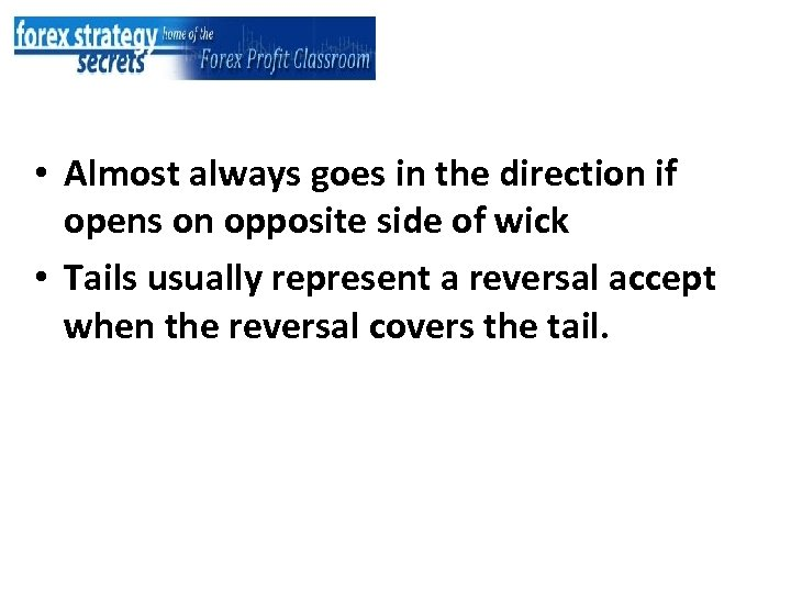 • Almost always goes in the direction if opens on opposite side of