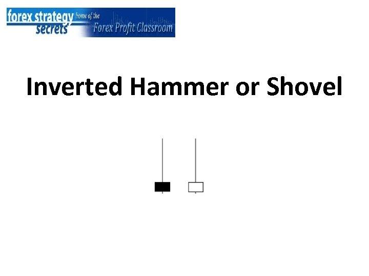 Inverted Hammer or Shovel