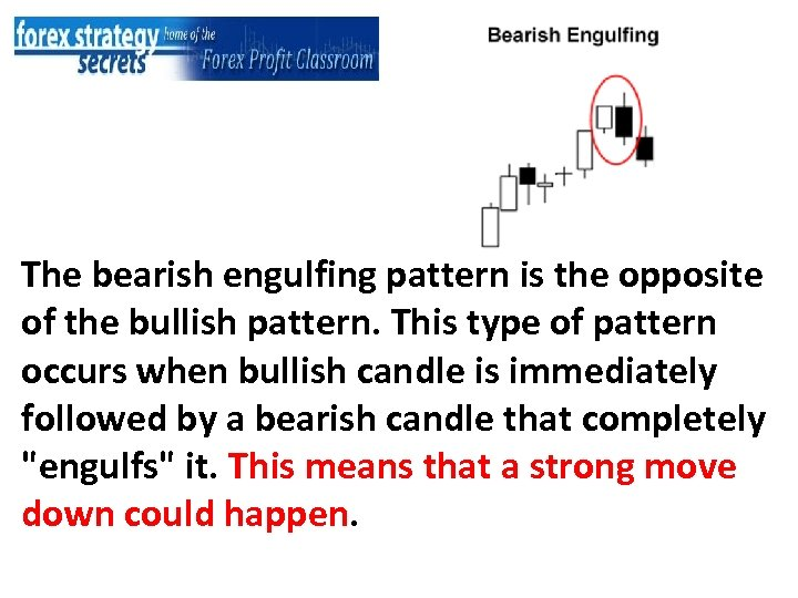 The bearish engulfing pattern is the opposite of the bullish pattern. This type of
