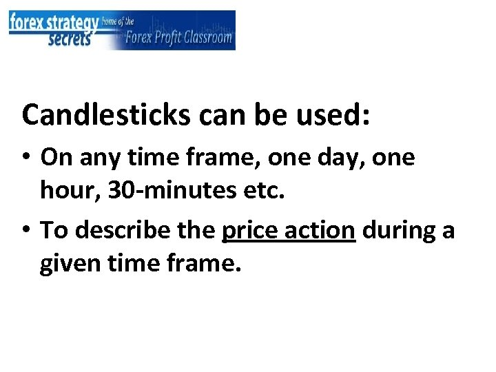 Candlesticks can be used: • On any time frame, one day, one hour, 30