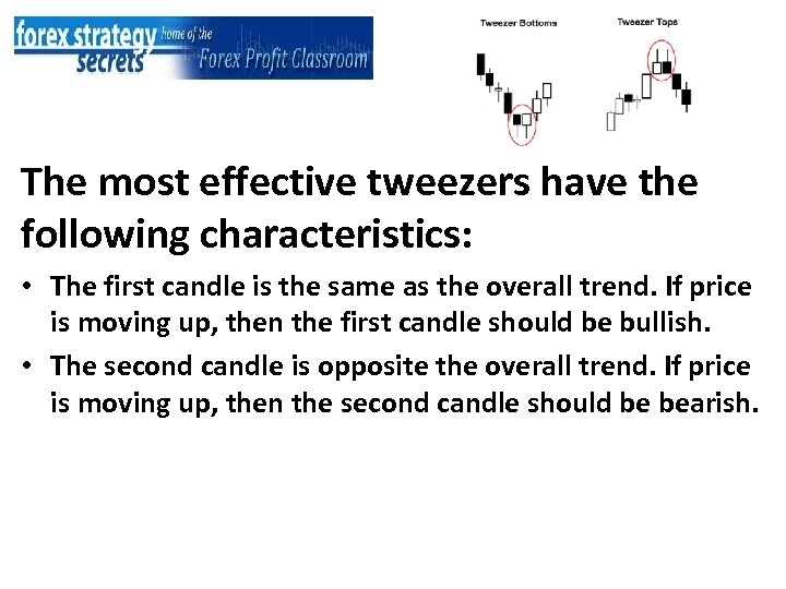 The most effective tweezers have the following characteristics: • The first candle is the