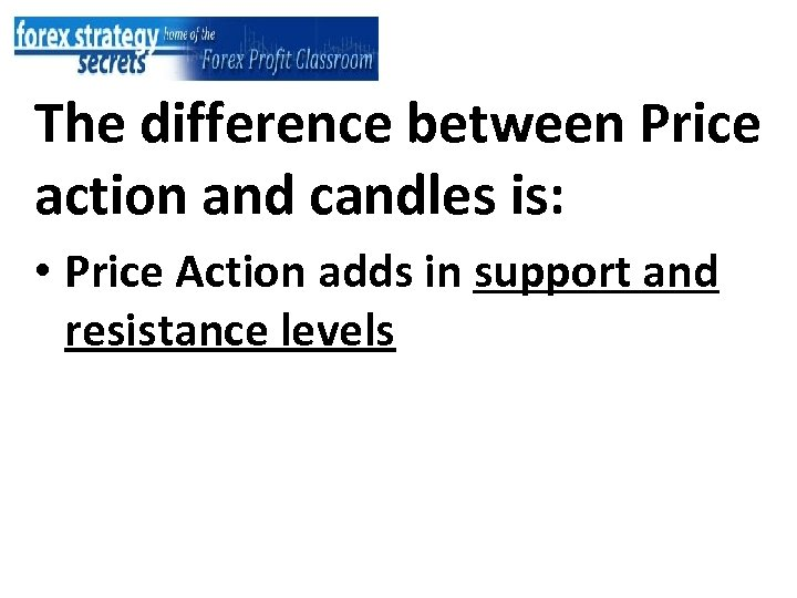 The difference between Price action and candles is: • Price Action adds in support