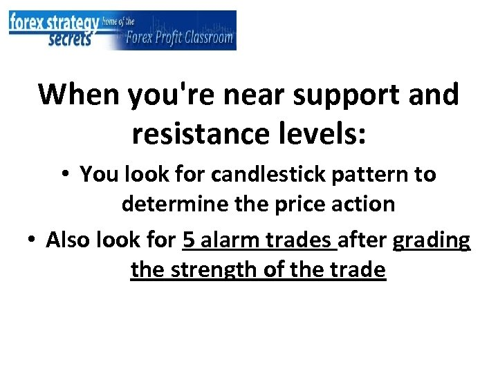 When you're near support and resistance levels: • You look for candlestick pattern to