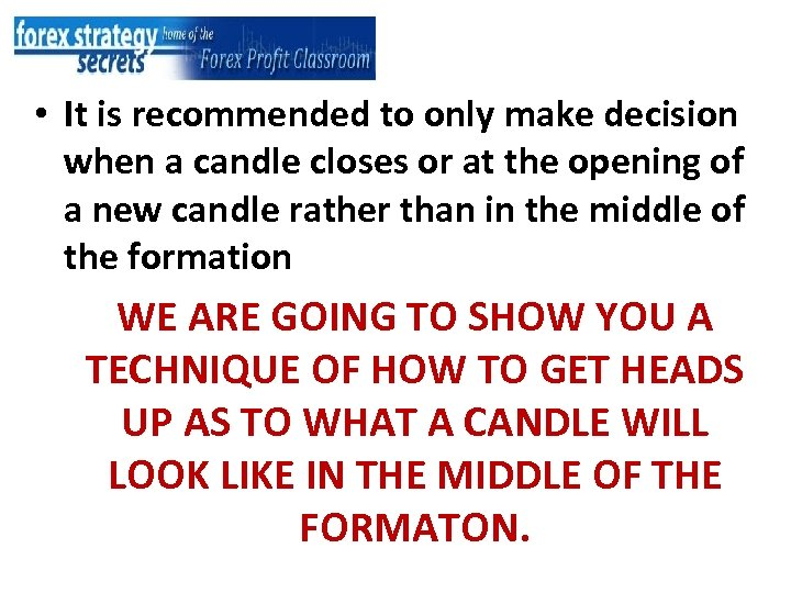 • It is recommended to only make decision when a candle closes or