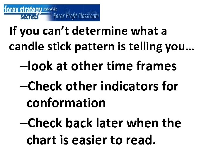 If you can't determine what a candle stick pattern is telling you… –look at