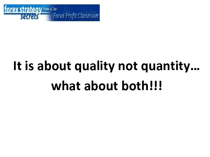 It is about quality not quantity… what about both!!!
