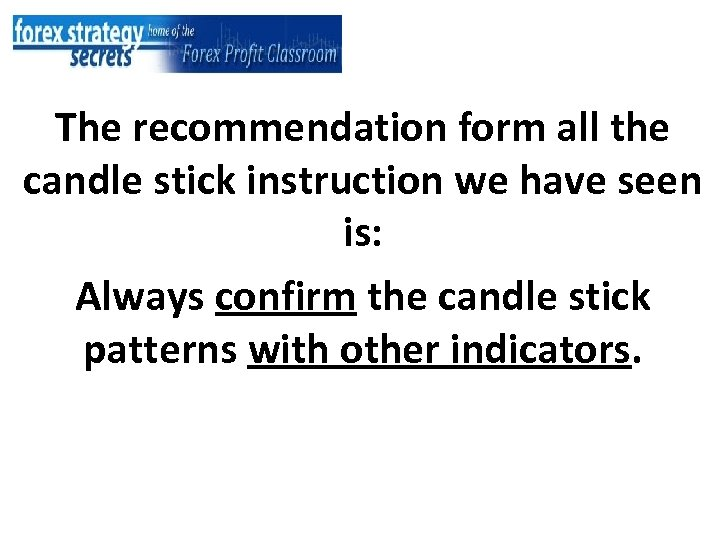 The recommendation form all the candle stick instruction we have seen is: Always confirm