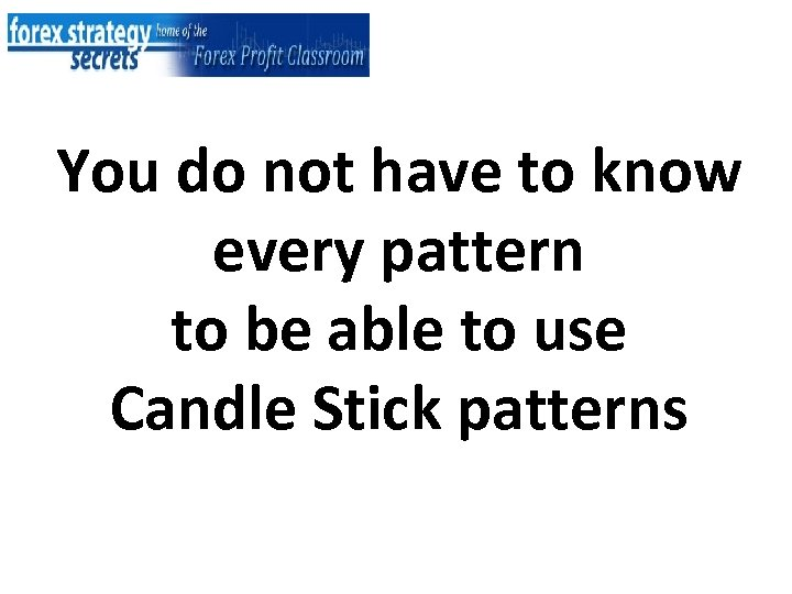 You do not have to know every pattern to be able to use Candle