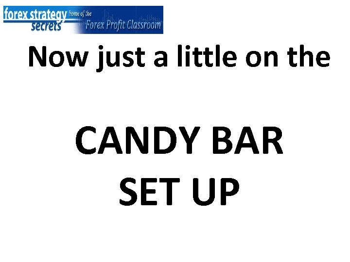 Now just a little on the CANDY BAR SET UP