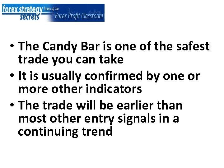 • The Candy Bar is one of the safest trade you can take