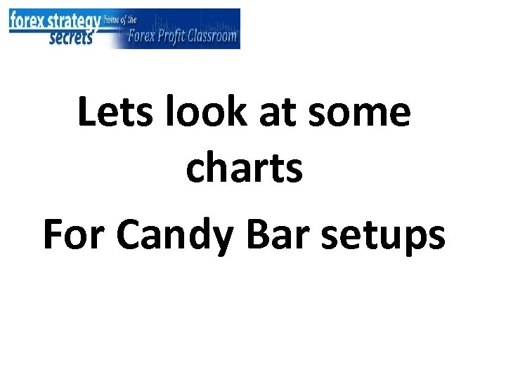 Lets look at some charts For Candy Bar setups