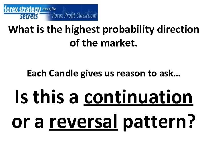 What is the highest probability direction of the market. Each Candle gives us reason