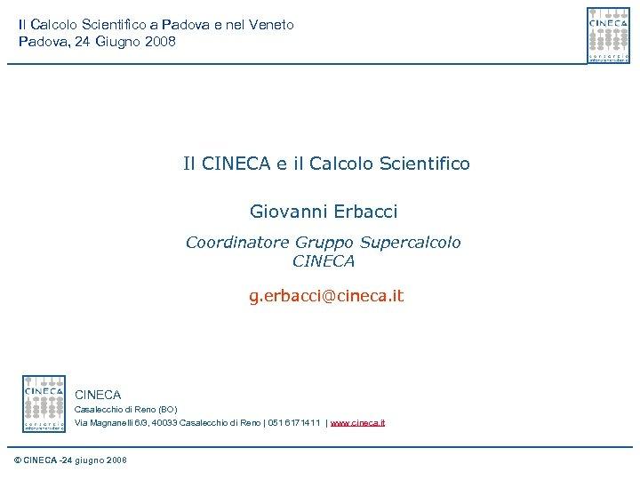 Il Calcolo Scientifico a Padova e nel Veneto Padova, 24 Giugno 2008 Il CINECA