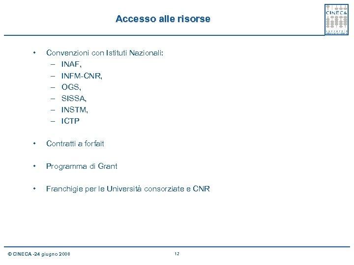 Accesso alle risorse • Convenzioni con Istituti Nazionali: – INAF, – INFM-CNR, – OGS,