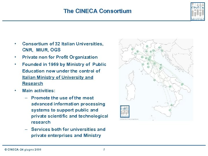 The CINECA Consortium • Consortium of 32 Italian Universities, CNR, MIUR, OGS • Private
