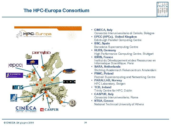 The HPC-Europa Consortium • CINECA, Italy Consorzio Interuniversitario di Calcolo, Bologna • EPCC (HPCx),